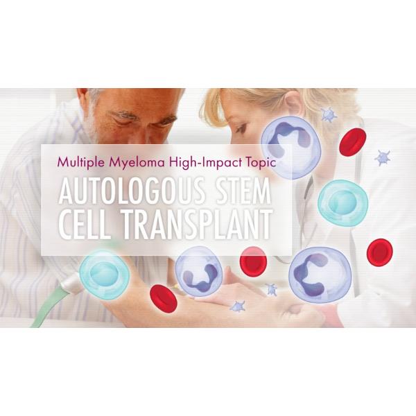 MMRF Patient Education: Autologous Hematopoietic Stem Cell Transplantation (ASCT)