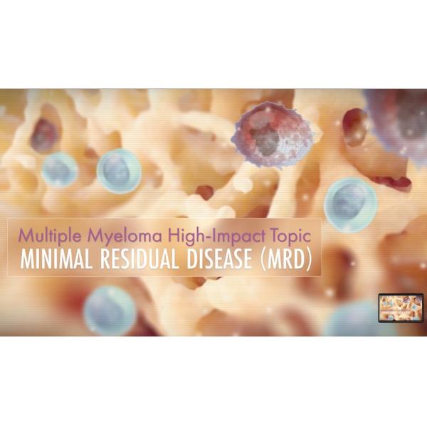 MMRF Patient Education: Minimal Residual Disease (MRD)