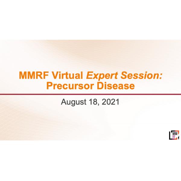 2021 MMRF Expert Sessions - Precursor Disease Slides